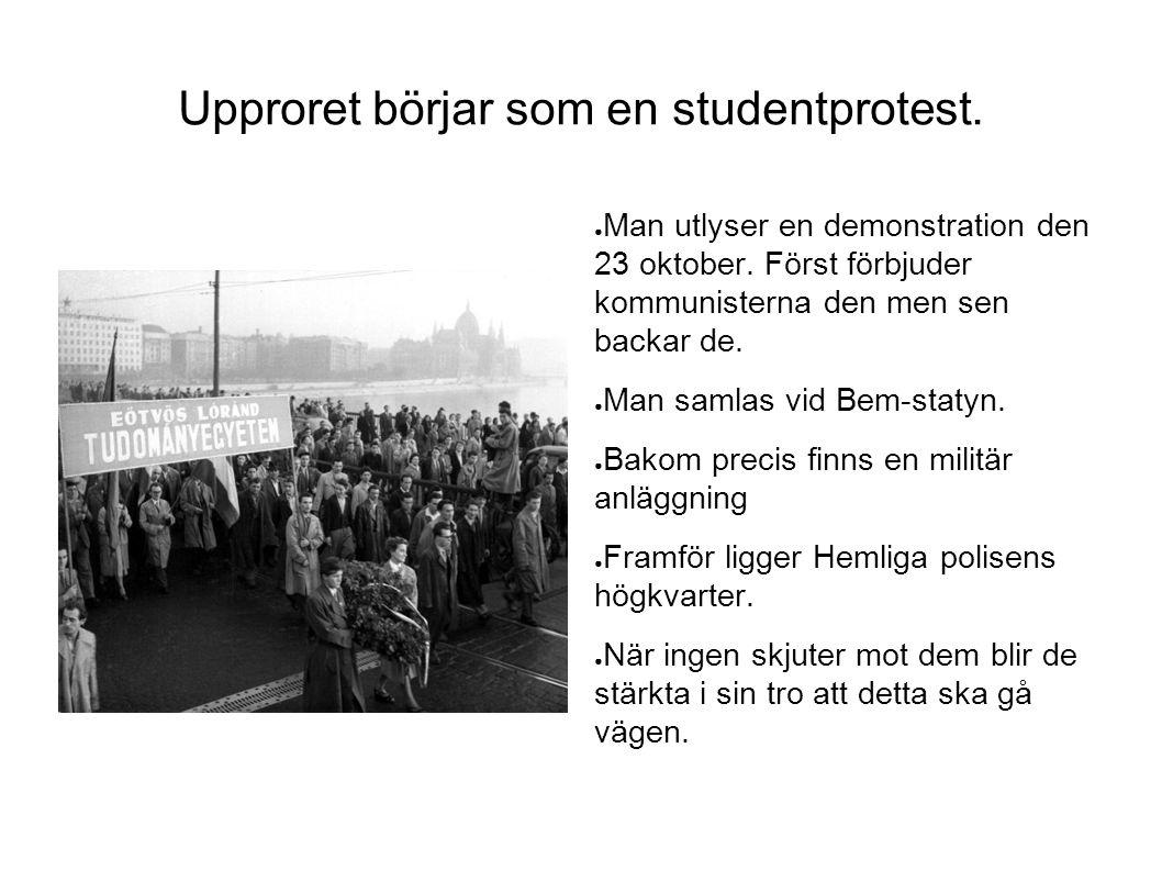 Upproret börjar som en studentprotest. ● Man utlyser en demonstration den 23 oktober. Först förbjuder kommunisterna den men sen backar de. ● Man samla
