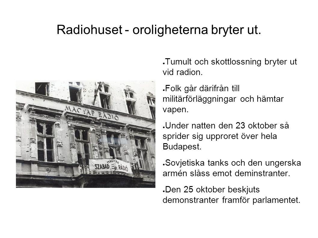 Radiohuset - oroligheterna bryter ut. ● Tumult och skottlossning bryter ut vid radion. ● Folk går därifrån till militärförläggningar och hämtar vapen.