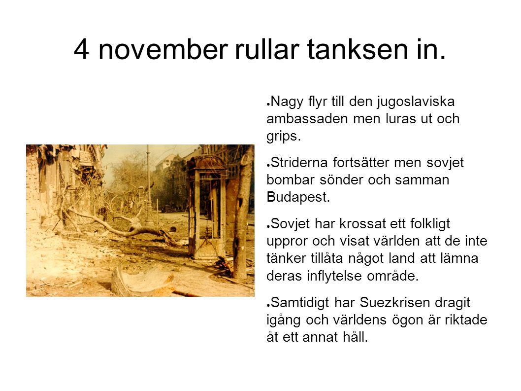 4 november rullar tanksen in. ● Nagy flyr till den jugoslaviska ambassaden men luras ut och grips. ● Striderna fortsätter men sovjet bombar sönder och