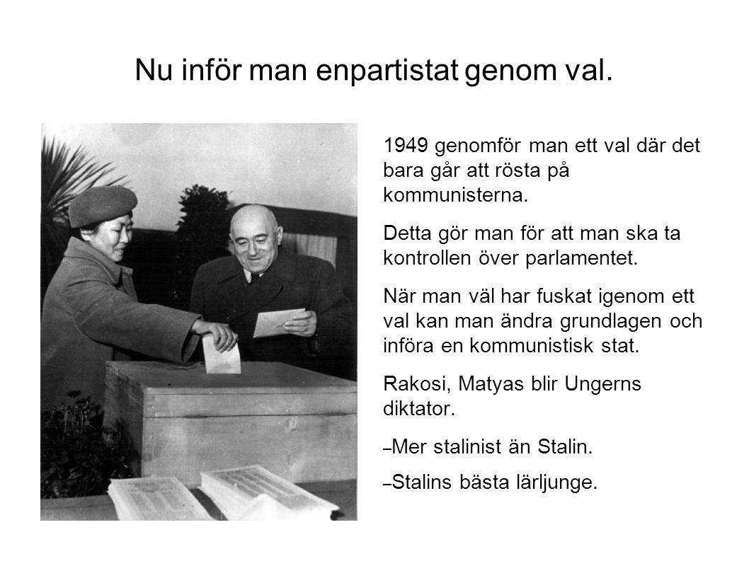 Nu inför man enpartistat genom val. 1949 genomför man ett val där det bara går att rösta på kommunisterna. Detta gör man för att man ska ta kontrollen