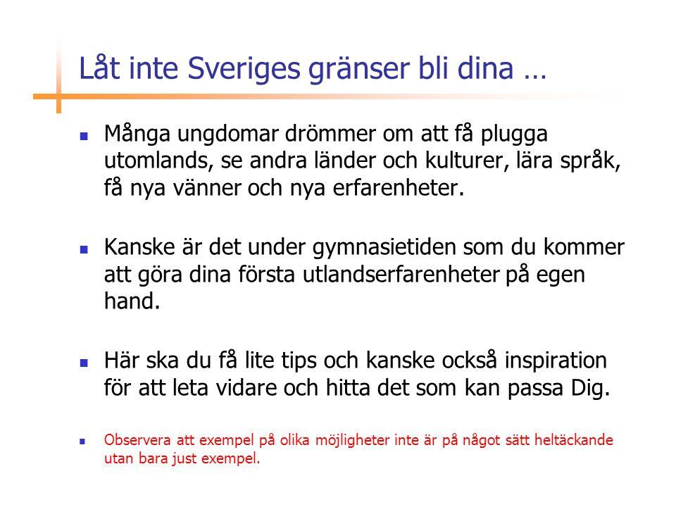 Låt inte Sveriges gränser bli dina …  Många ungdomar drömmer om att få plugga utomlands, se andra länder och kulturer, lära språk, få nya vänner och