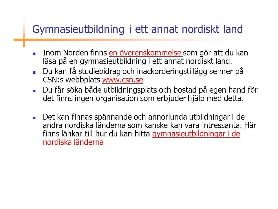 Gymnasieutbildning i ett annat nordiskt land  Inom Norden finns en överenskommelse som gör att du kan läsa på en gymnasieutbildning i ett annat nordi