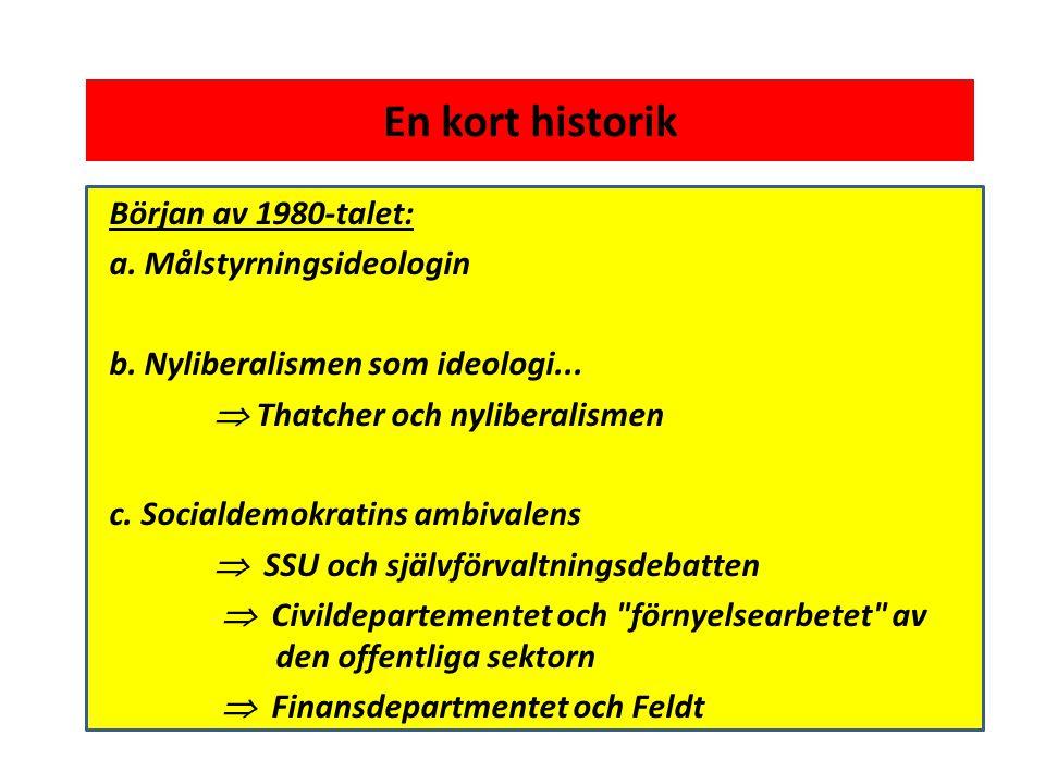 En kort historik Början av 1980-talet: a. Målstyrningsideologin b.