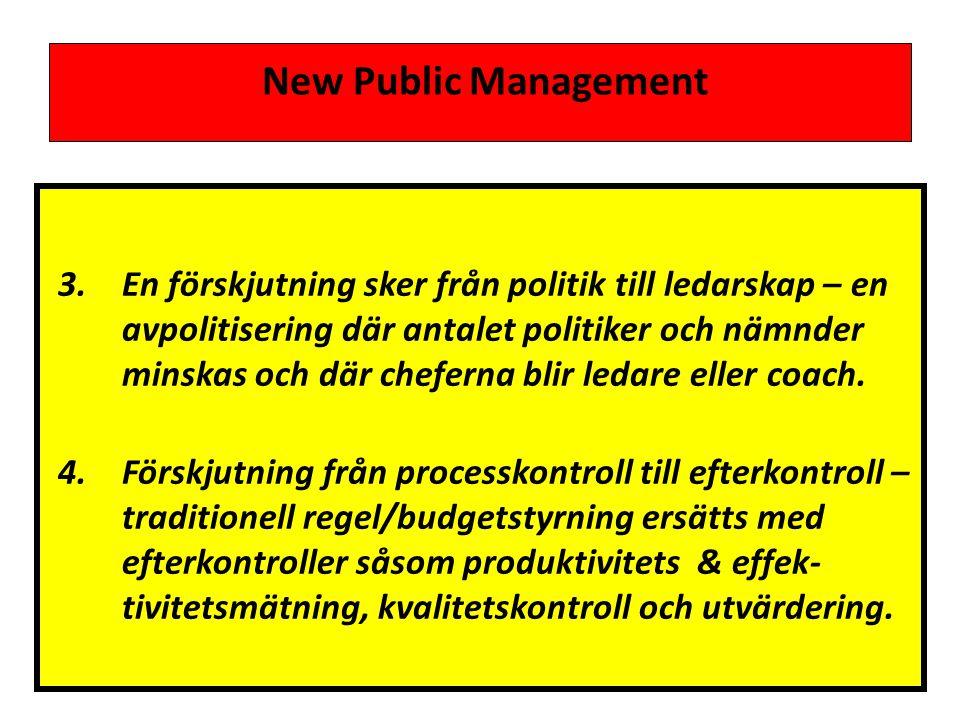 New Public Management 3.En förskjutning sker från politik till ledarskap – en avpolitisering där antalet politiker och nämnder minskas och där cheferna blir ledare eller coach.