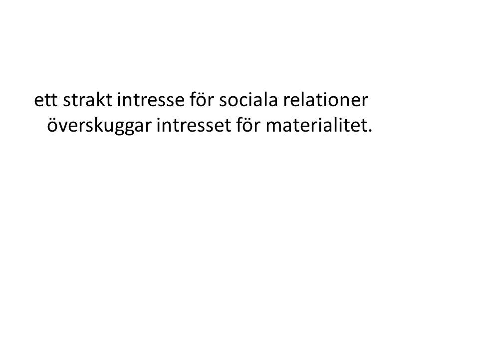 ett strakt intresse för sociala relationer överskuggar intresset för materialitet.