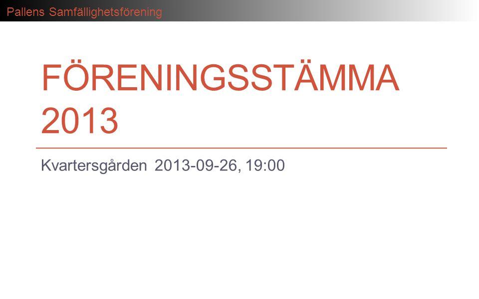 Pallens Samfällighetsförening FÖRENINGSSTÄMMA 2013 Kvartersgården 2013-09-26, 19:00