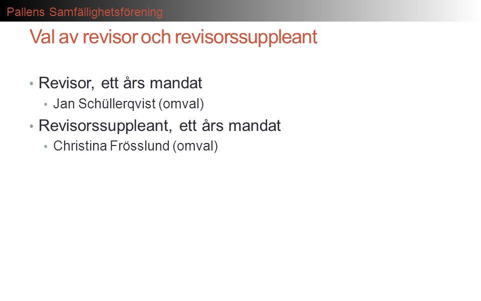 Pallens Samfällighetsförening Val av revisor och revisorssuppleant • Revisor, ett års mandat • Jan Schüllerqvist (omval) • Revisorssuppleant, ett års