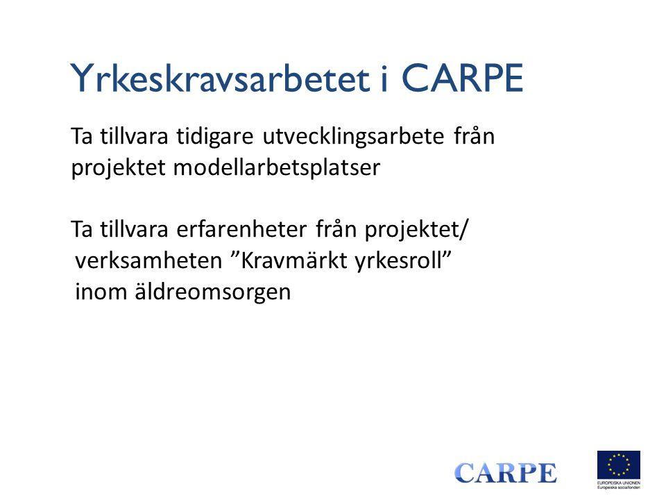 Yrkeskravsarbetet i CARPE Ta tillvara tidigare utvecklingsarbete från projektet modellarbetsplatser Ta tillvara erfarenheter från projektet/ verksamheten Kravmärkt yrkesroll inom äldreomsorgen