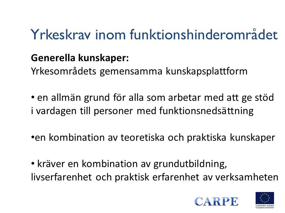 Yrkeskrav inom funktionshinderområdet Generella kunskaper: Yrkesområdets gemensamma kunskapsplattform • en allmän grund för alla som arbetar med att g