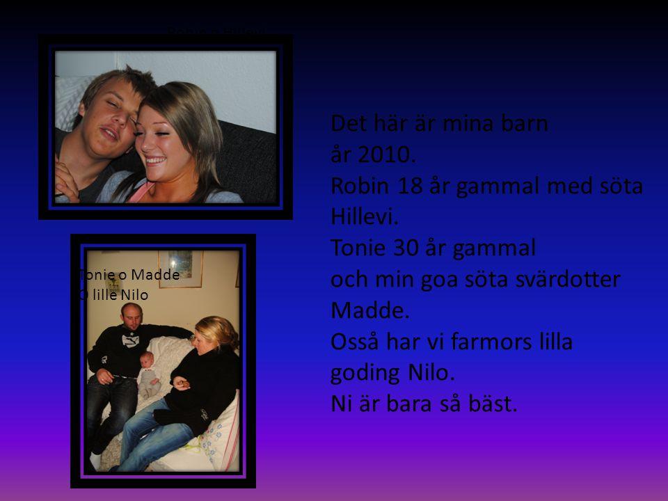 Robin o Hillevi Tonie o Madde O lille Nilo Det här är mina barn år 2010.