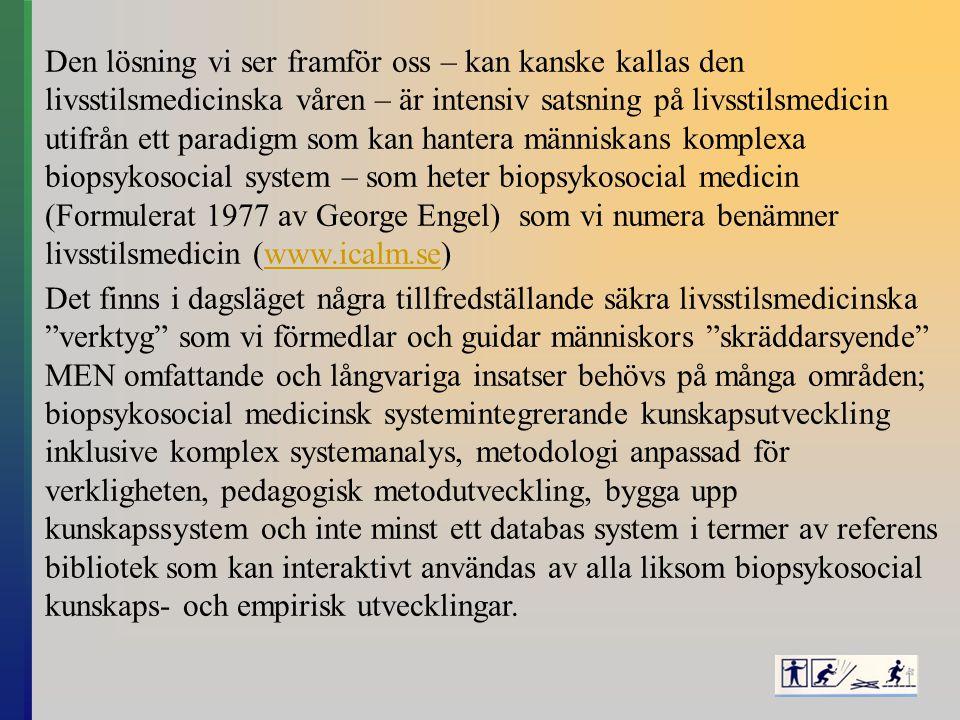 Den lösning vi ser framför oss – kan kanske kallas den livsstilsmedicinska våren – är intensiv satsning på livsstilsmedicin utifrån ett paradigm som kan hantera människans komplexa biopsykosocial system – som heter biopsykosocial medicin (Formulerat 1977 av George Engel) som vi numera benämner livsstilsmedicin (www.icalm.se) Det finns i dagsläget några tillfredställande säkra livsstilsmedicinska verktyg som vi förmedlar och guidar människors skräddarsyende MEN omfattande och långvariga insatser behövs på många områden; biopsykosocial medicinsk systemintegrerande kunskapsutveckling inklusive komplex systemanalys, metodologi anpassad för verkligheten, pedagogisk metodutveckling, bygga upp kunskapssystem och inte minst ett databas system i termer av referens bibliotek som kan interaktivt användas av alla liksom biopsykosocial kunskaps- och empirisk utvecklingar.
