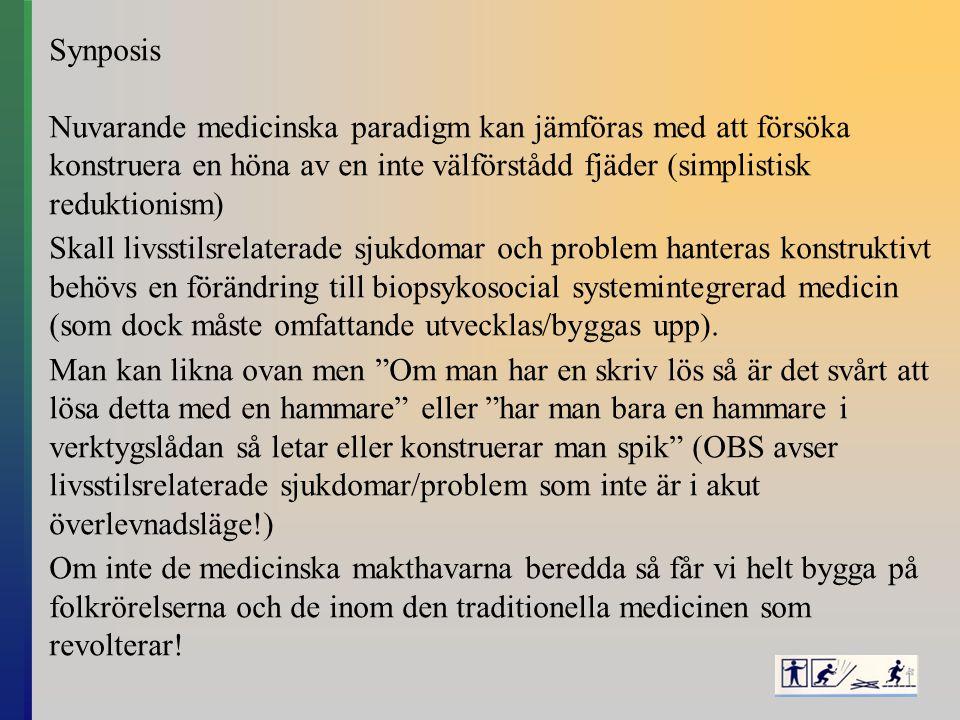 Synposis Nuvarande medicinska paradigm kan jämföras med att försöka konstruera en höna av en inte välförstådd fjäder (simplistisk reduktionism) Skall livsstilsrelaterade sjukdomar och problem hanteras konstruktivt behövs en förändring till biopsykosocial systemintegrerad medicin (som dock måste omfattande utvecklas/byggas upp).