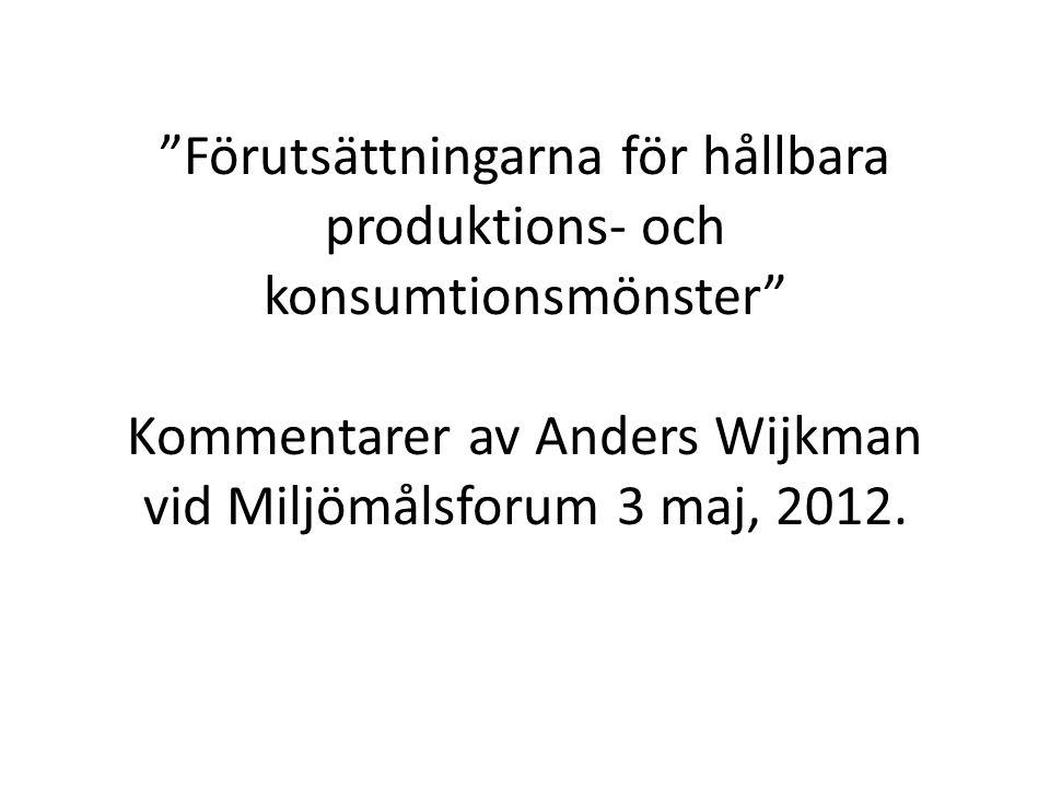 """""""Förutsättningarna för hållbara produktions- och konsumtionsmönster"""" Kommentarer av Anders Wijkman vid Miljömålsforum 3 maj, 2012."""
