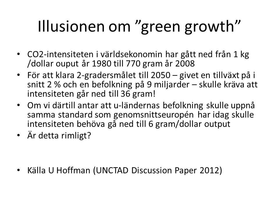"""Illusionen om """"green growth"""" • CO2-intensiteten i världsekonomin har gått ned från 1 kg /dollar ouput år 1980 till 770 gram år 2008 • För att klara 2-"""