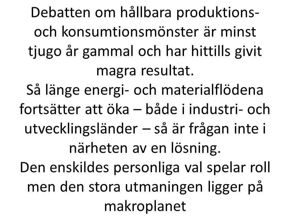 Debatten om hållbara produktions- och konsumtionsmönster är minst tjugo år gammal och har hittills givit magra resultat. Så länge energi- och material