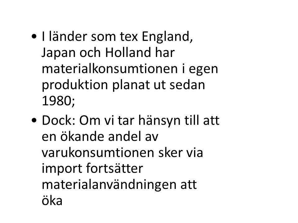 •I länder som tex England, Japan och Holland har materialkonsumtionen i egen produktion planat ut sedan 1980; •Dock: Om vi tar hänsyn till att en ökan