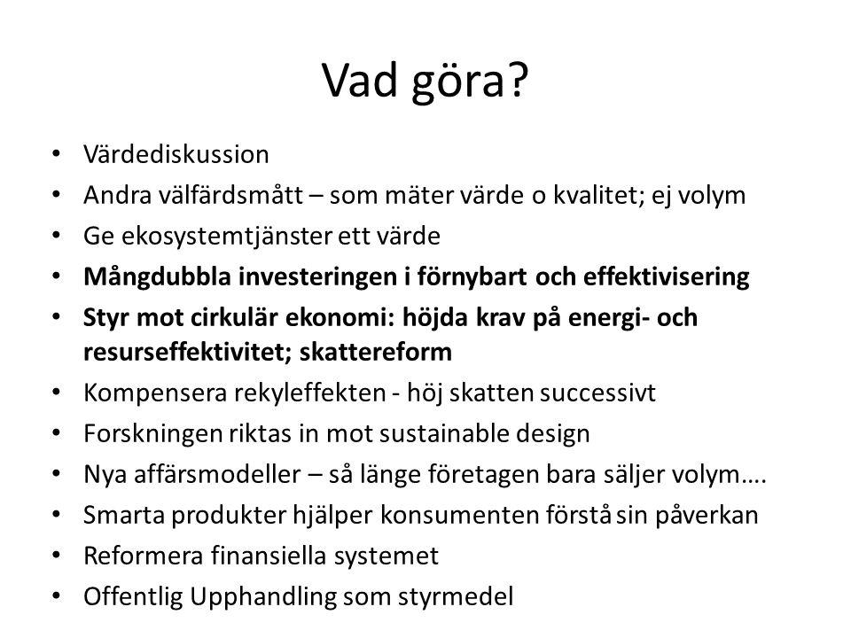 Vad göra? • Värdediskussion • Andra välfärdsmått – som mäter värde o kvalitet; ej volym • Ge ekosystemtjänster ett värde • Mångdubbla investeringen i