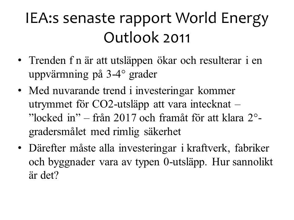 IEA:s senaste rapport World Energy Outlook 2011 • Trenden f n är att utsläppen ökar och resulterar i en uppvärmning på 3-4° grader • Med nuvarande tre