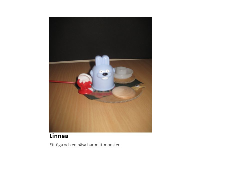 Linnea Ett öga och en näsa har mitt monster.