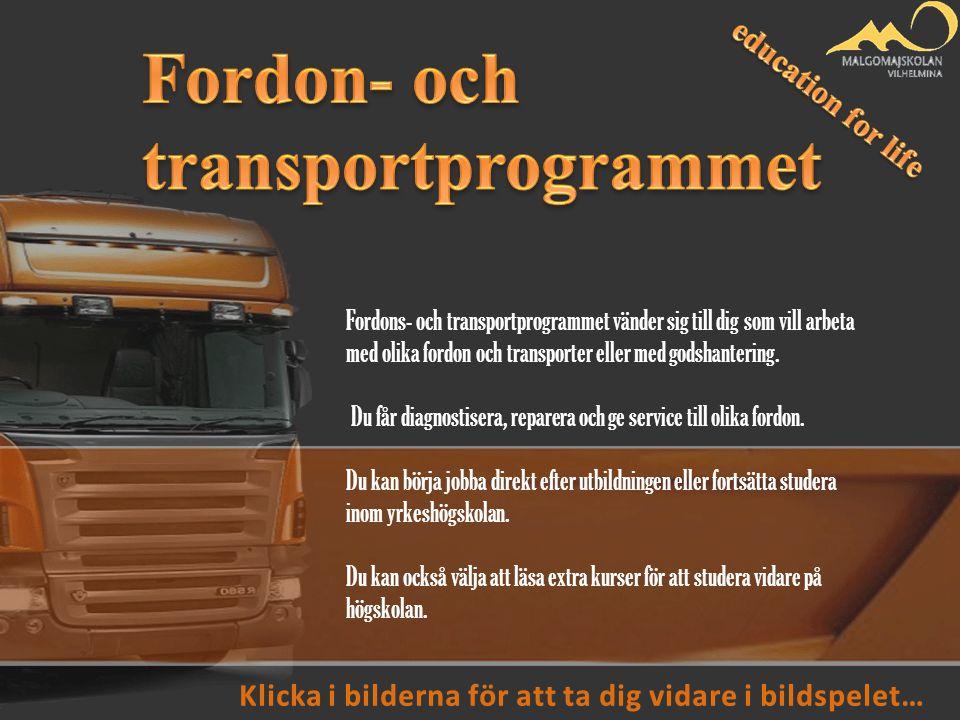 Fordons- och transportprogrammet vänder sig till dig som vill arbeta med olika fordon och transporter eller med godshantering.
