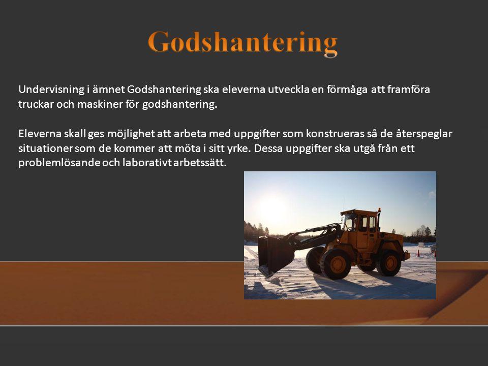 Undervisning i ämnet Godshantering ska eleverna utveckla en förmåga att framföra truckar och maskiner för godshantering.