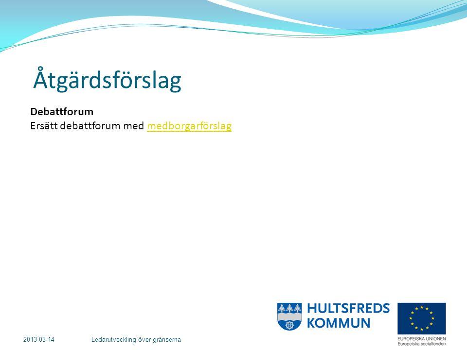 2013-03-14 Ledarutveckling över gränserna Debattforum Ersätt debattforum med medborgarförslagmedborgarförslag Åtgärdsförslag