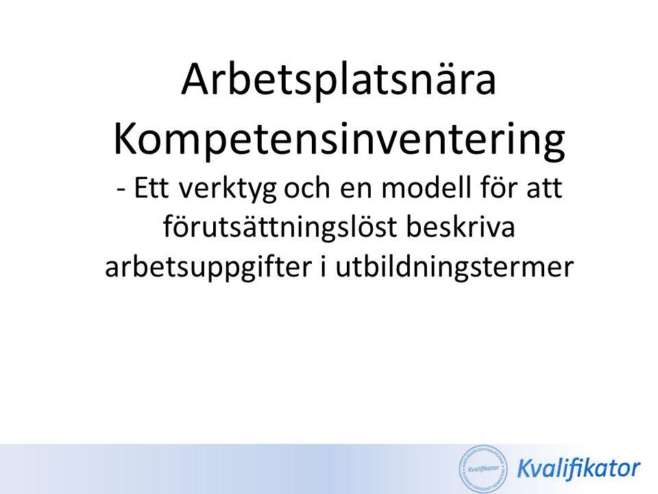 Arbetsplatsnära Kompetensinventering - Ett verktyg och en modell för att förutsättningslöst beskriva arbetsuppgifter i utbildningstermer