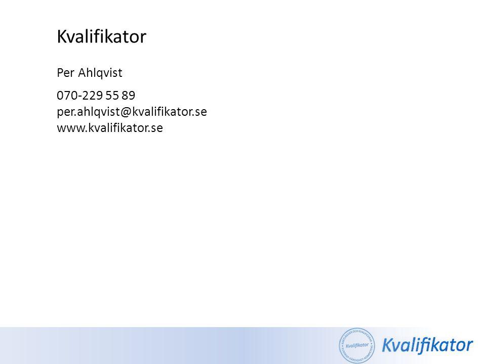 Kvalifikator Per Ahlqvist 070-229 55 89 per.ahlqvist@kvalifikator.se www.kvalifikator.se