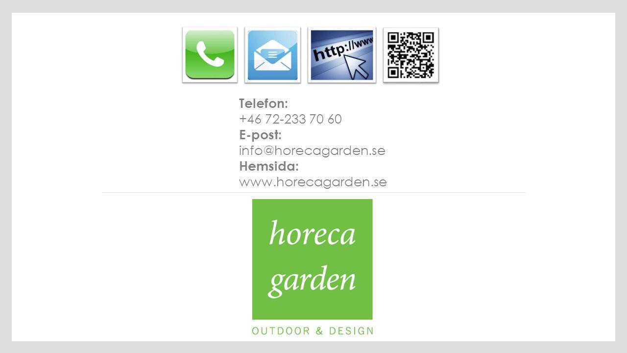 Telefon: +46 72-233 70 60 E-post: info@horecagarden.se Hemsida: www.horecagarden.se