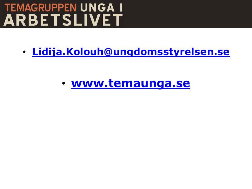 • Lidija.Kolouh@ungdomsstyrelsen.se Lidija.Kolouh@ungdomsstyrelsen.se • www.temaunga.se www.temaunga.se