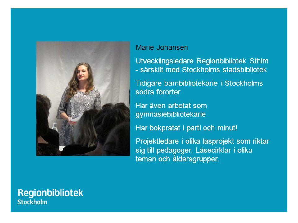 Marie Johansen Utvecklingsledare Regionbibliotek Sthlm - särskilt med Stockholms stadsbibliotek Tidigare barnbibliotekarie i Stockholms södra förorter