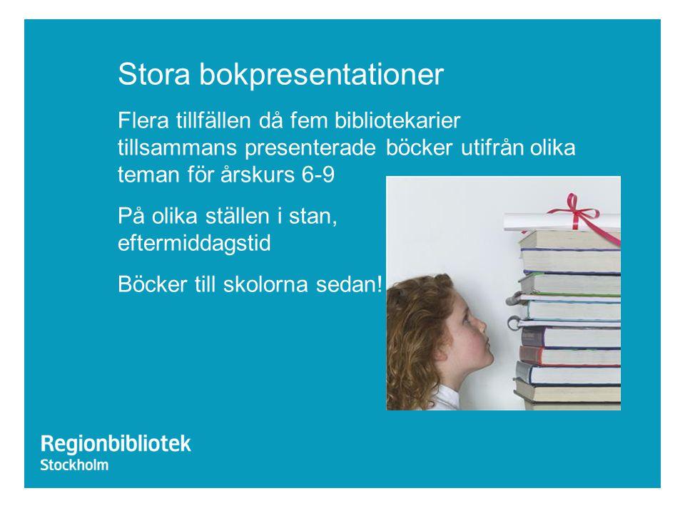 Stora bokpresentationer Flera tillfällen då fem bibliotekarier tillsammans presenterade böcker utifrån olika teman för årskurs 6-9 På olika ställen i