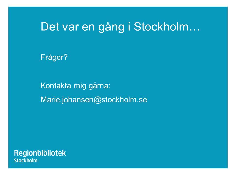Det var en gång i Stockholm… Frågor? Kontakta mig gärna: Marie.johansen@stockholm.se