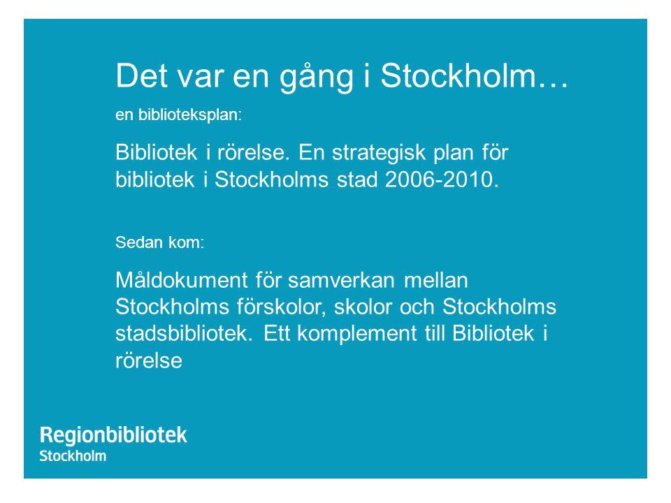 Det var en gång i Stockholm… en biblioteksplan: Bibliotek i rörelse. En strategisk plan för bibliotek i Stockholms stad 2006-2010. Sedan kom: Måldokum