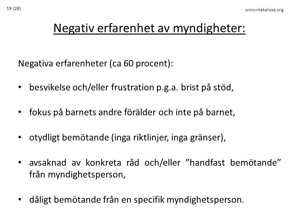 Negativ erfarenhet av myndigheter: Negativa erfarenheter (ca 60 procent): • besvikelse och/eller frustration p.g.a. brist på stöd, • fokus på barnets