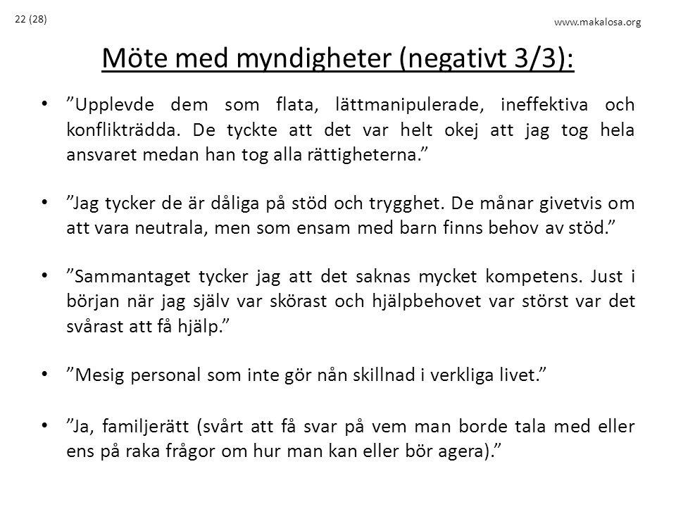 Möte med myndigheter (negativt 3/3): • Upplevde dem som flata, lättmanipulerade, ineffektiva och konflikträdda.