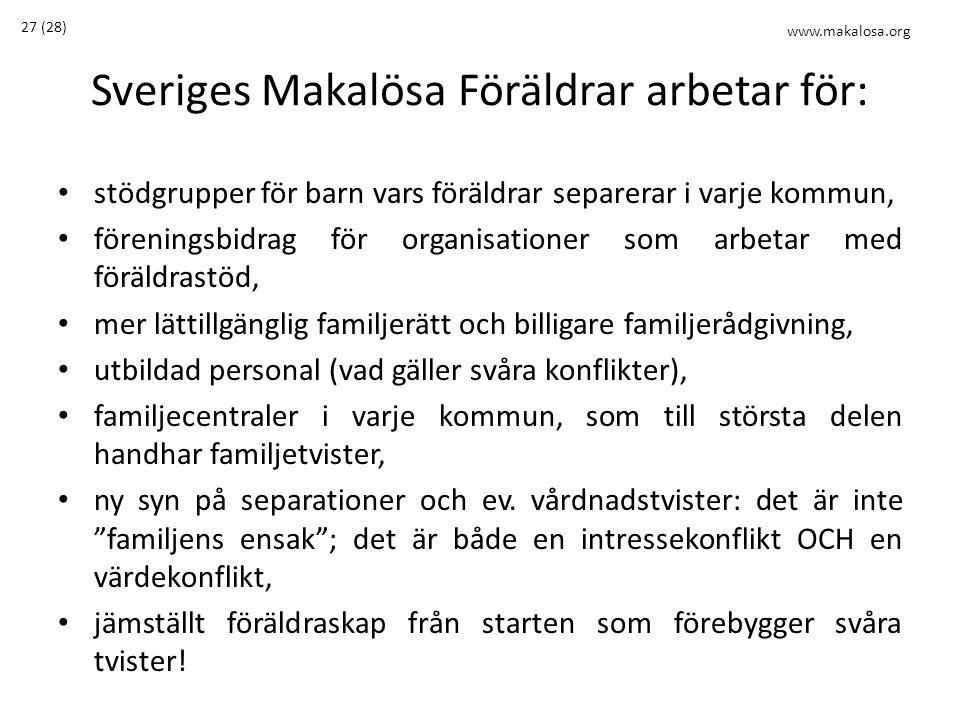 Sveriges Makalösa Föräldrar arbetar för: • stödgrupper för barn vars föräldrar separerar i varje kommun, • föreningsbidrag för organisationer som arbe