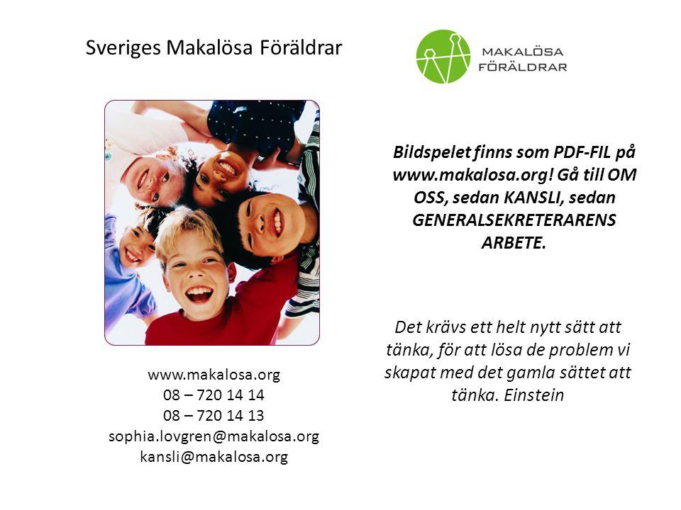 Sveriges Makalösa Föräldrar www.makalosa.org 08 – 720 14 14 08 – 720 14 13 sophia.lovgren@makalosa.org kansli@makalosa.org Det krävs ett helt nytt sätt att tänka, för att lösa de problem vi skapat med det gamla sättet att tänka.