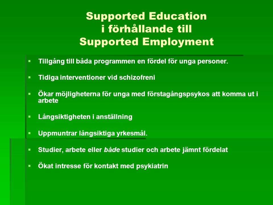 Supported Education i förhållande till Supported Employment   Tillgång till båda programmen en fördel för unga personer.   Tidiga interventioner v