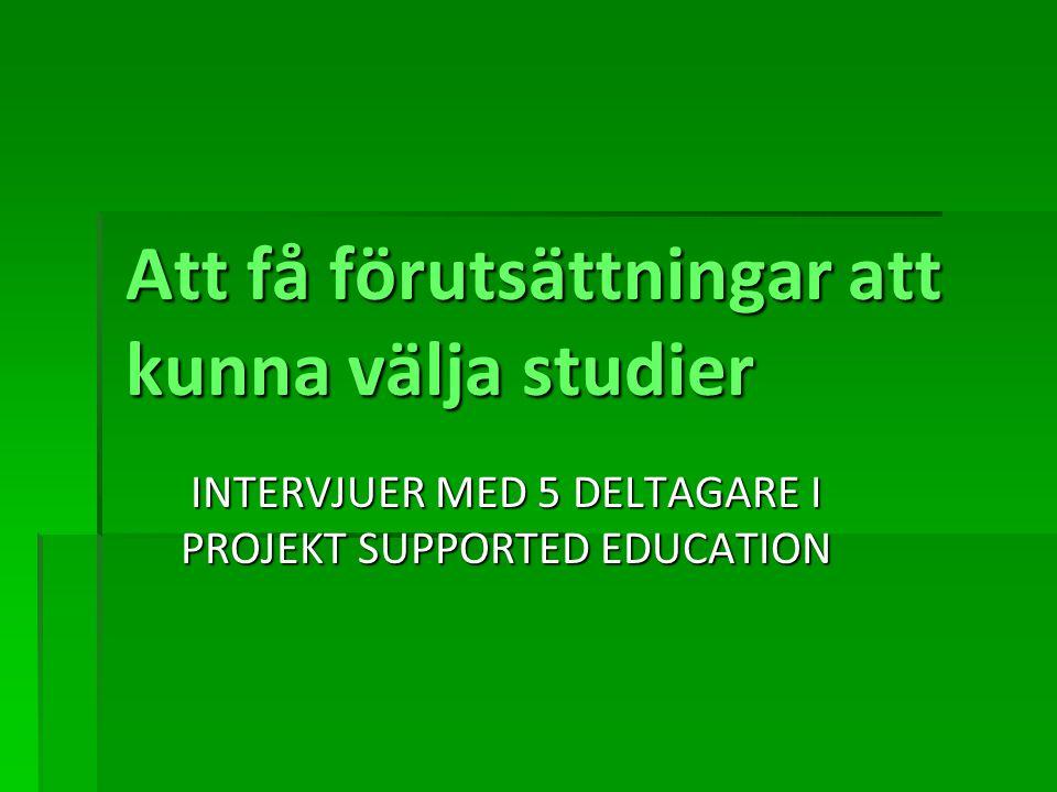 Att få förutsättningar att kunna välja studier INTERVJUER MED 5 DELTAGARE I PROJEKT SUPPORTED EDUCATION