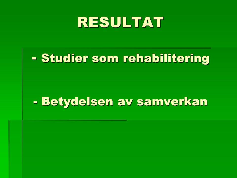 RESULTAT - Studier som rehabilitering - Betydelsen av samverkan RESULTAT - Studier som rehabilitering - Betydelsen av samverkan