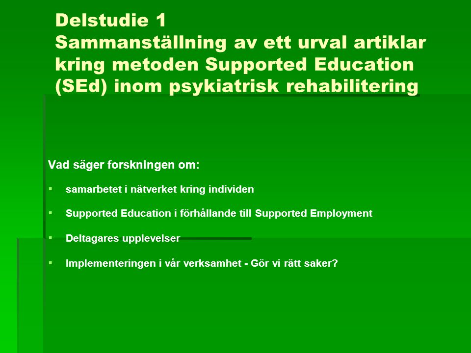 Urval   Sökord: Supported Education, Supported Education and IPS   Storbritannien, Holland, USA, Australien,