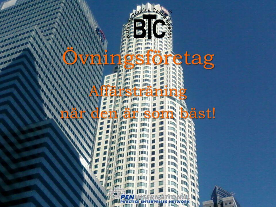 © BTC i Karlstad AB 2013 Övningsföretag Affärsträning när den är som bäst!