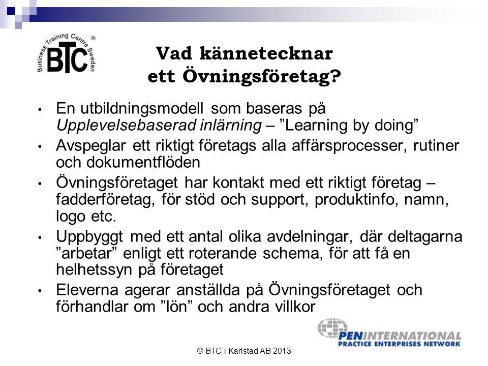© BTC i Karlstad AB 2013 Vad kännetecknar ett Övningsföretag (forts).