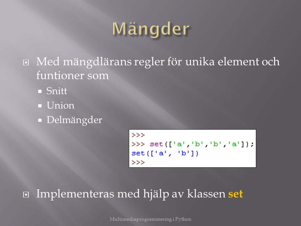  Med mängdlärans regler för unika element och funtioner som  Snitt  Union  Delmängder  Implementeras med hjälp av klassen set Multimediaprogramme