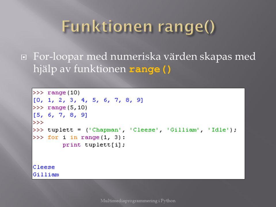  For-loopar med numeriska värden skapas med hjälp av funktionen range() Multimediaprogrammering i Python