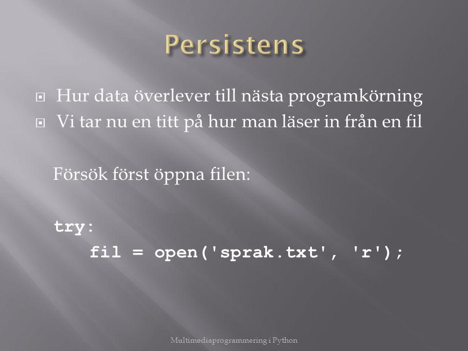  Hur data överlever till nästa programkörning  Vi tar nu en titt på hur man läser in från en fil Försök först öppna filen: try: fil = open('sprak.tx