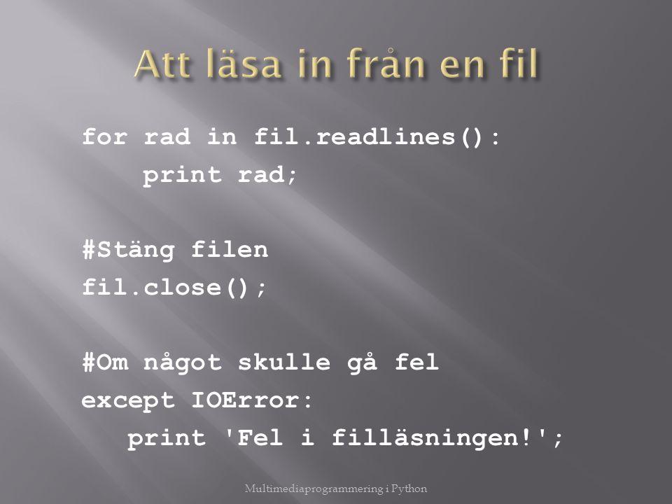 for rad in fil.readlines(): print rad; #Stäng filen fil.close(); #Om något skulle gå fel except IOError: print 'Fel i filläsningen!'; Multimediaprogra
