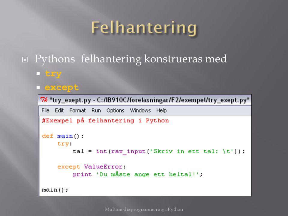  Pythons felhantering konstrueras med  try  except Multimediaprogrammering i Python