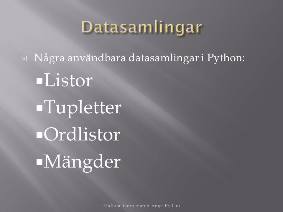  En samling objekt där vi kan hantera ett, flera eller samtliga objekt på en gång:  Listor skapas med hårda hakparanteser [ lista ] Multimediaprogrammering i Python
